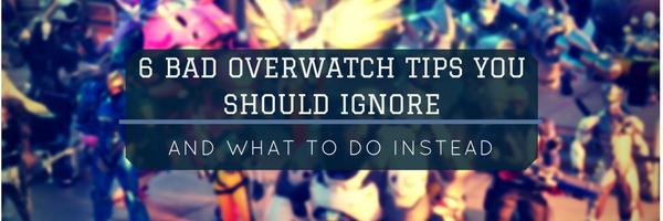 6 Bad Overwatch Tips